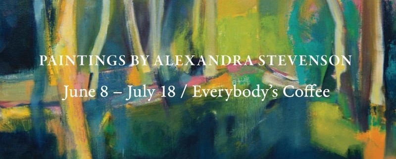 Paintings by Alexandra Stevenson, June 8 to July 18 at Everybody's Coffee
