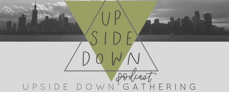 Upside Down Gathering